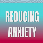 Reducing Anxiety
